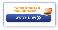 Click to Watch: Getting to Phase 2 of your LIMS Project