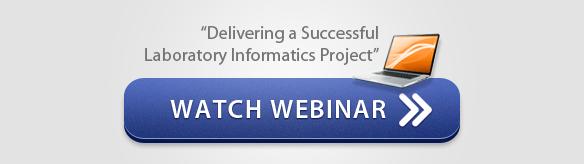 Watch Webinar - Delivering a Successful Laboratory Informatics Project