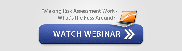 "Watch Webinar - ""Making Risk Assessment Work - What's the Fuss Around?"""