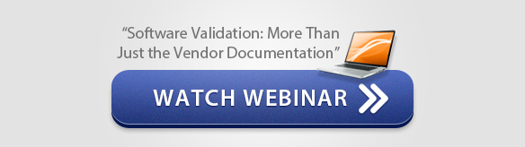 "Watch Webinar: ""Software Validation: More Than Just the Vendor Documentation"""
