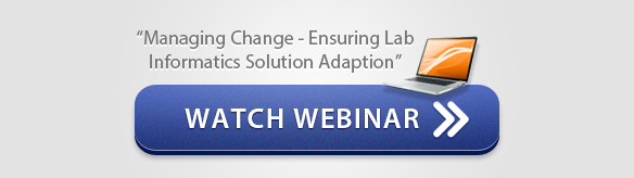 "Watch Webinar: ""Managing Change - Ensuring Lab Informatics Solution Adoption"""