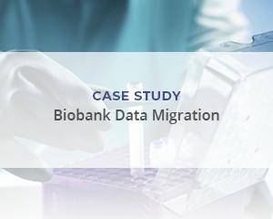 "Case Study: ""Biobank Data Migration"""