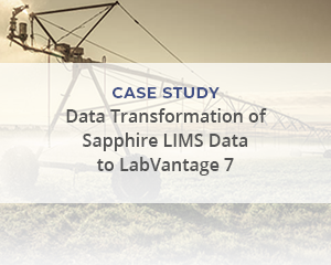 "Case Study: ""Data Transformation of Sapphire LIMS Data to LabVantage 7"""
