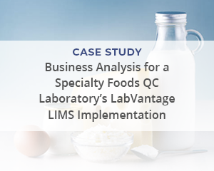 """Case Study: """"Business Analysis for a Specialty Foods QC Laboratory's LabVantage LIMS Implementation"""""""