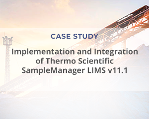 """Case Study: """"Implementation and Integration of Thermo Scientific SampleManager LIMS v11.1"""""""
