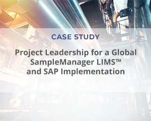 """Case Study: """"Project Leadership for a Global SampleManager LIMS™ and SAP Implementation"""""""