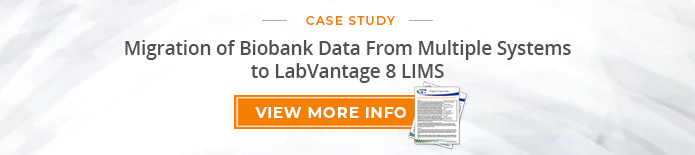 "Case Study: ""Migration of Biobank Data from Multiple Systems to LabVantage 8 LIMS"""