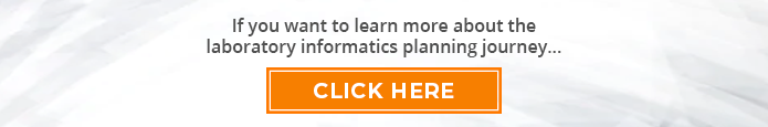 If you want to learn more about the laboratory informatics planning journey, click here.