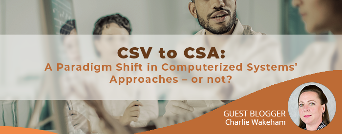 "Blog Post: ""CSV to CSA: A Paradigm Shift in Computerized Systems' Approaches – or not?"""