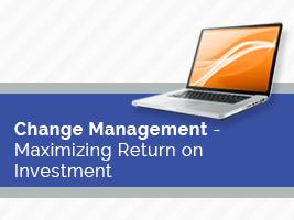 Change Management - Maximizing Return on Investment